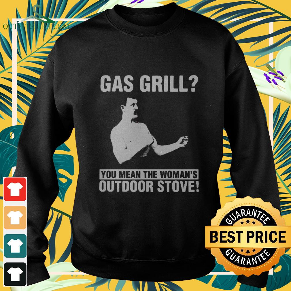 Gas Grill you mean the woman's outdoor stove sweater