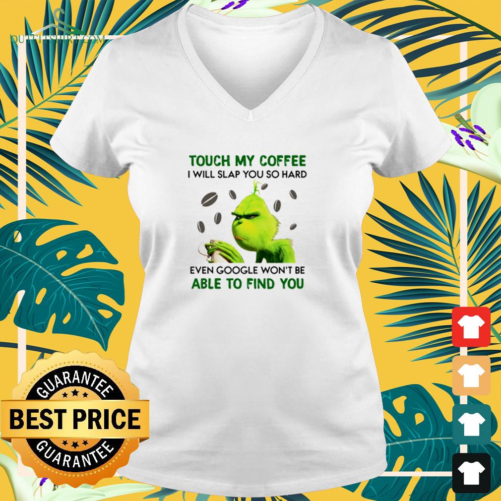 Grinch touch my coffee I will slap you so hard v-neck t-shirt