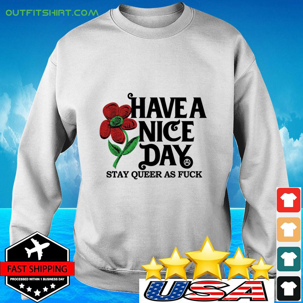 Have a nice day stay queer as fuck sweater