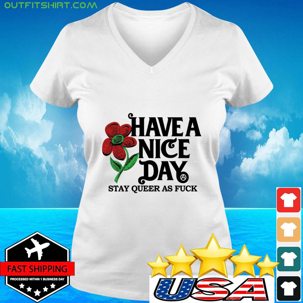 Have a nice day stay queer as fuck v-neck t-shirt