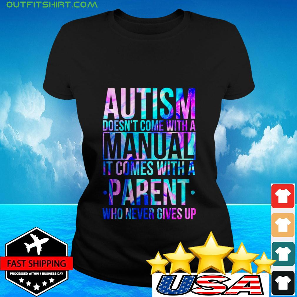 Holo autism doesn't come with a manual it comes with a parent who never gives up ladies-tee