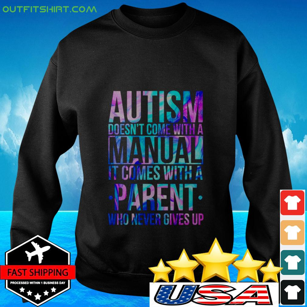 Holo autism doesn't come with a manual it comes with a parent who never gives up sweater