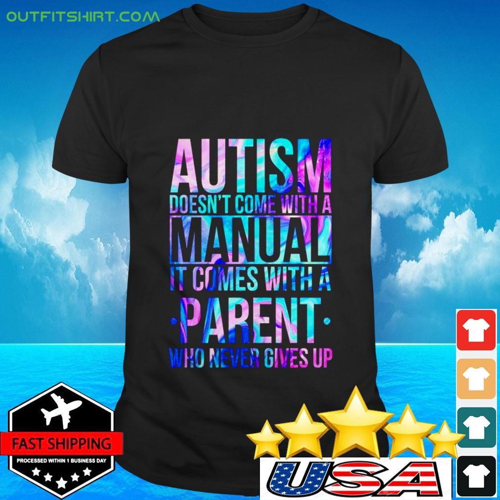 Holo autism doesn't come with a manual it comes with a parent who never gives up t-shirt