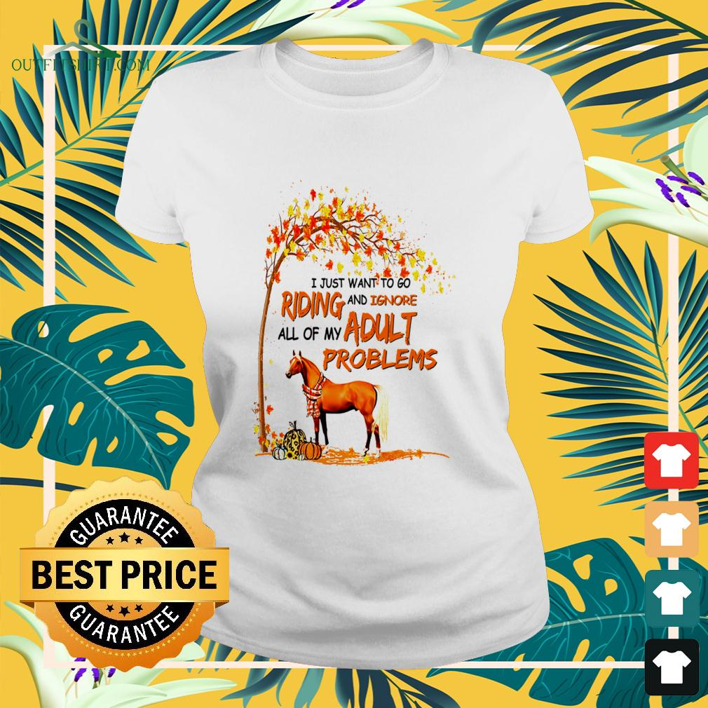 Horse I just want to go riding and ignore all of my adult problems ladies-tee