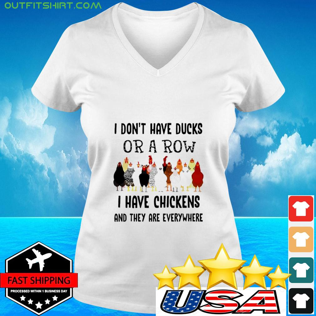 I don't have ducks or a row I have chickens and they are everywhere v-neck t-shirt