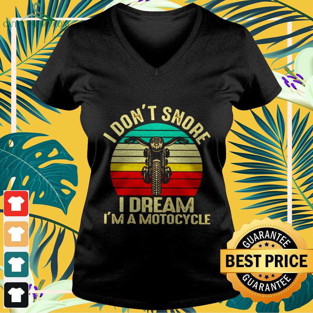 I don't snore I dream I'm a motocycle vintage v-neck t-shirt