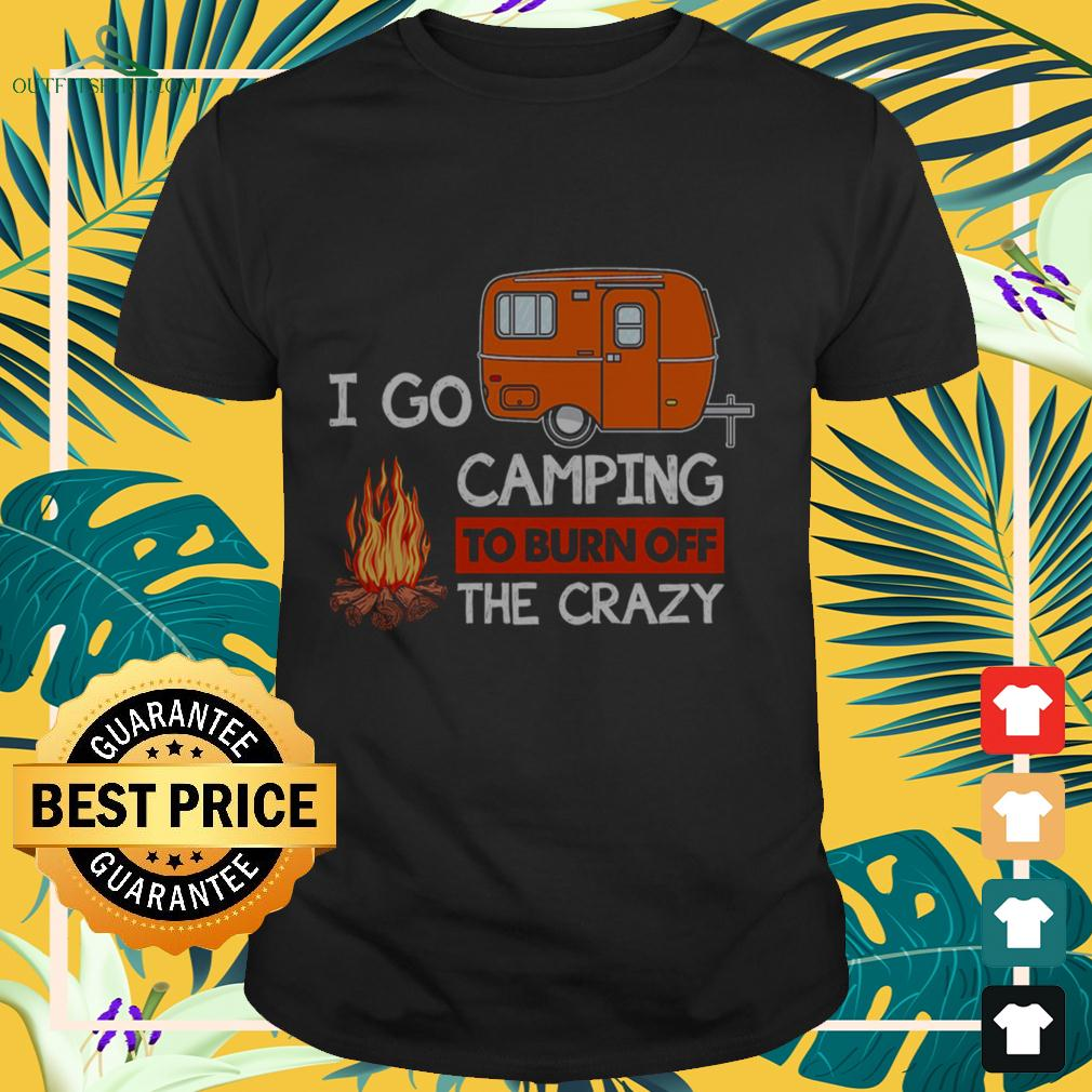 I go camping to burn off the crazy t-shirt