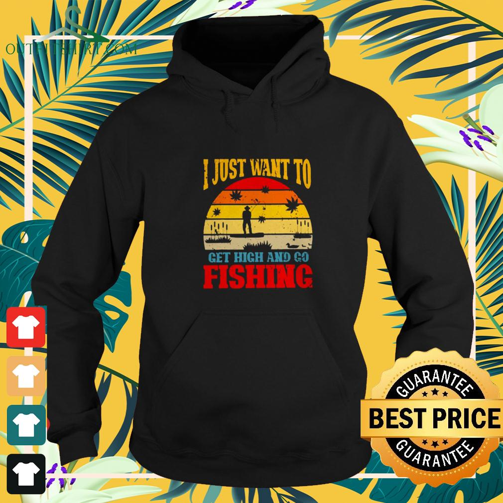 I just want to get high and go fishing vintage hoodie