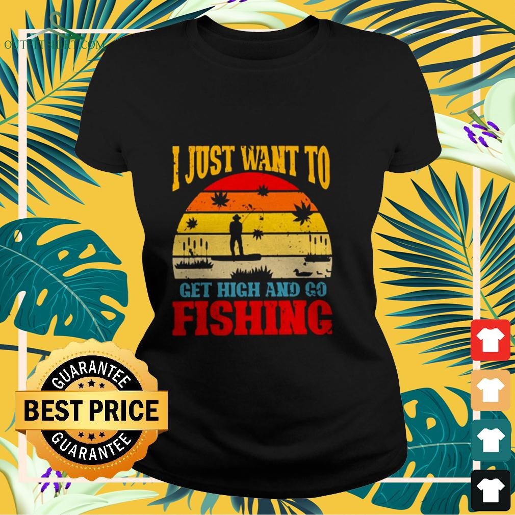 I just want to get high and go fishing vintage ladies-tee