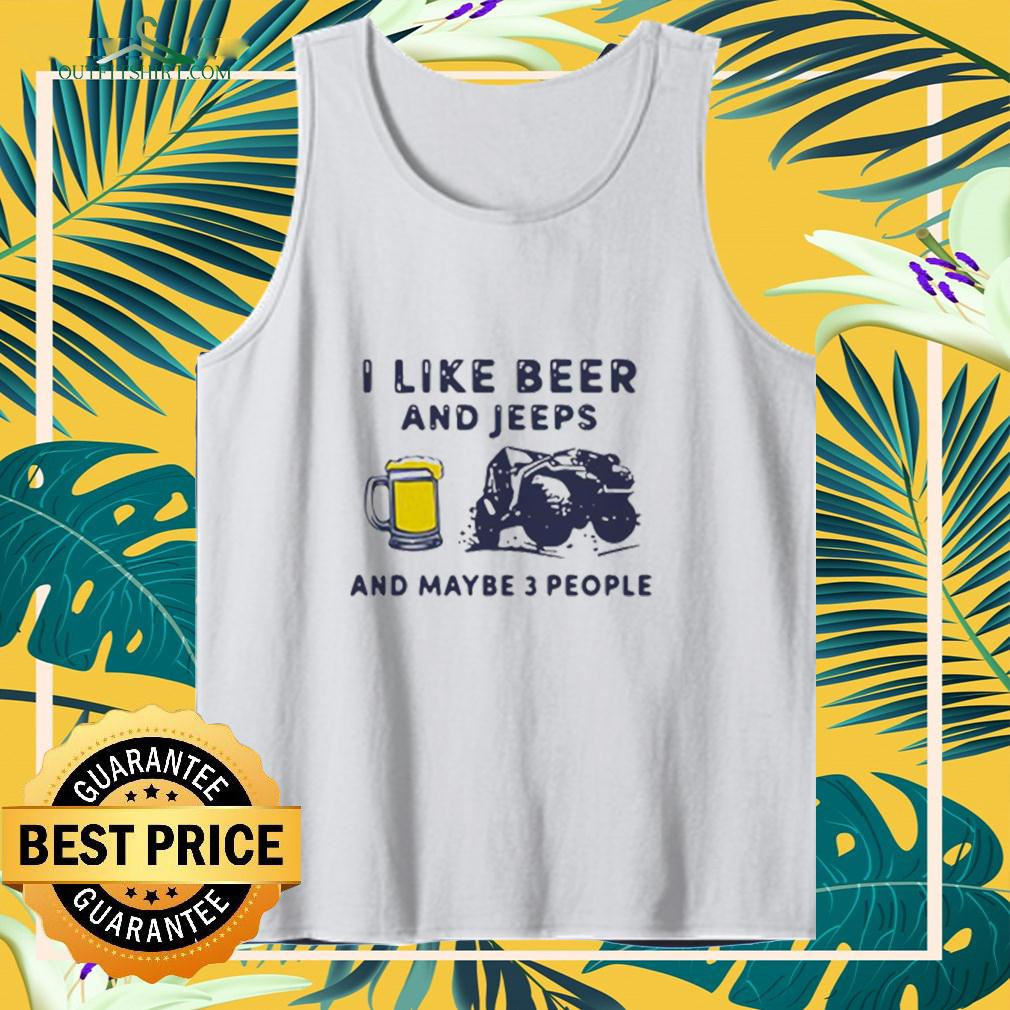 I Like Beer And Jeeps Any Maybe 3 People tanktop