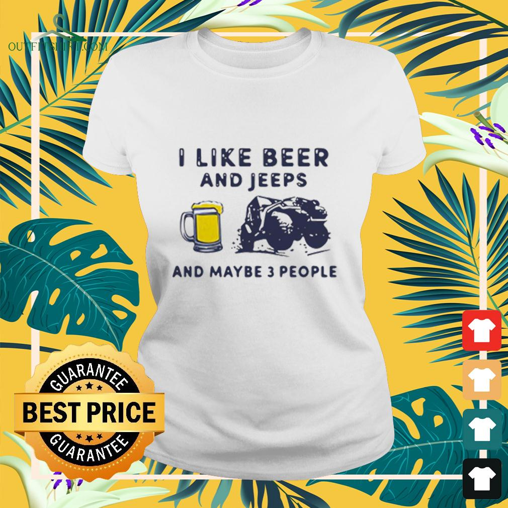 I Like Beer And Jeeps Any Maybe 3 People ladies-tee