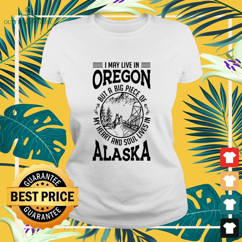 I may live in Oregon but a big piece of my heart and soul lives in Alaska ladies-tee