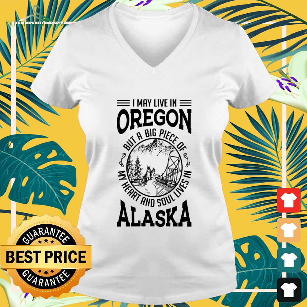 I may live in Oregon but a big piece of my heart and soul lives in Alaska v-neck t-shirt