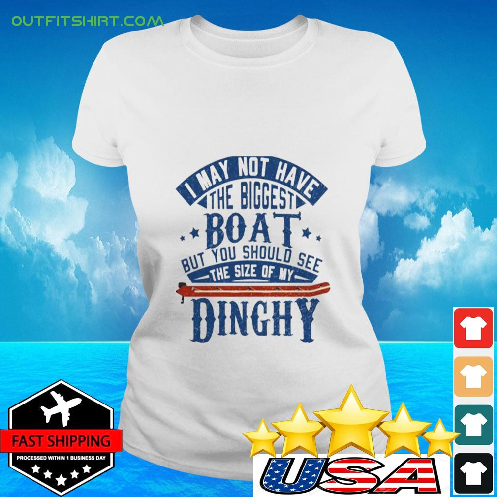 I may not have the biggest boat but you should see the size of my Dinghy ladies-tee