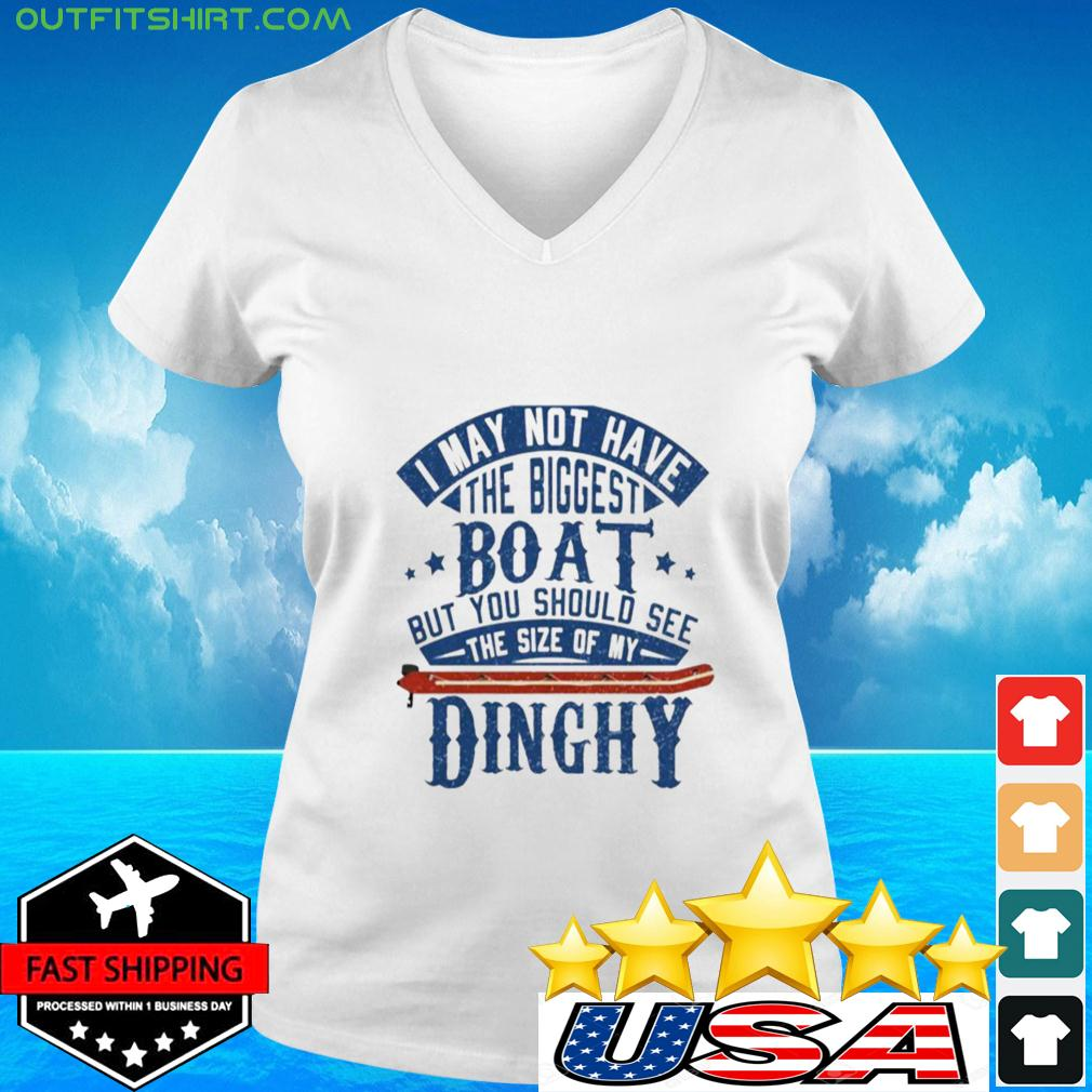 I may not have the biggest boat but you should see the size of my Dinghy v-neck t-shirt