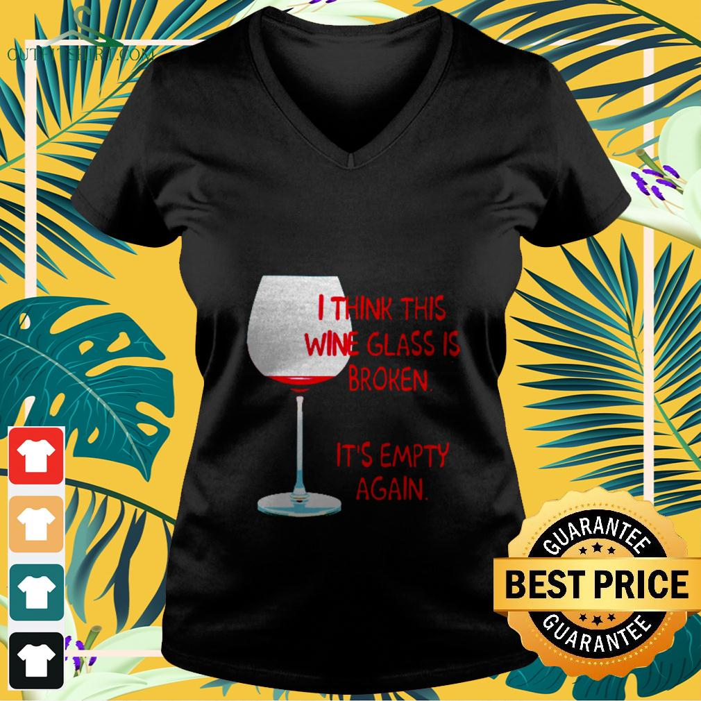 I think this wine glass is broken it's empty again v-neck t-shirt