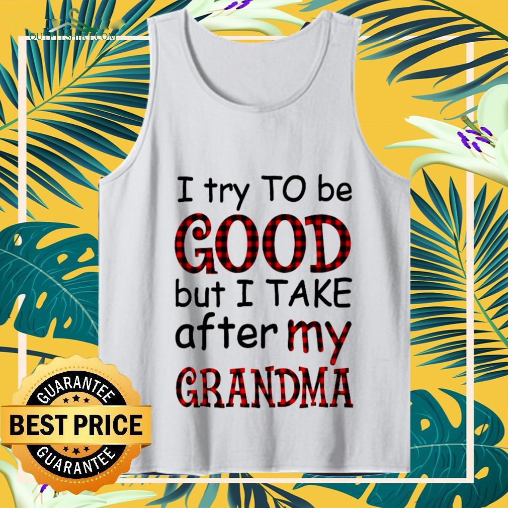 I try to be good but I take after my grandma tanktop