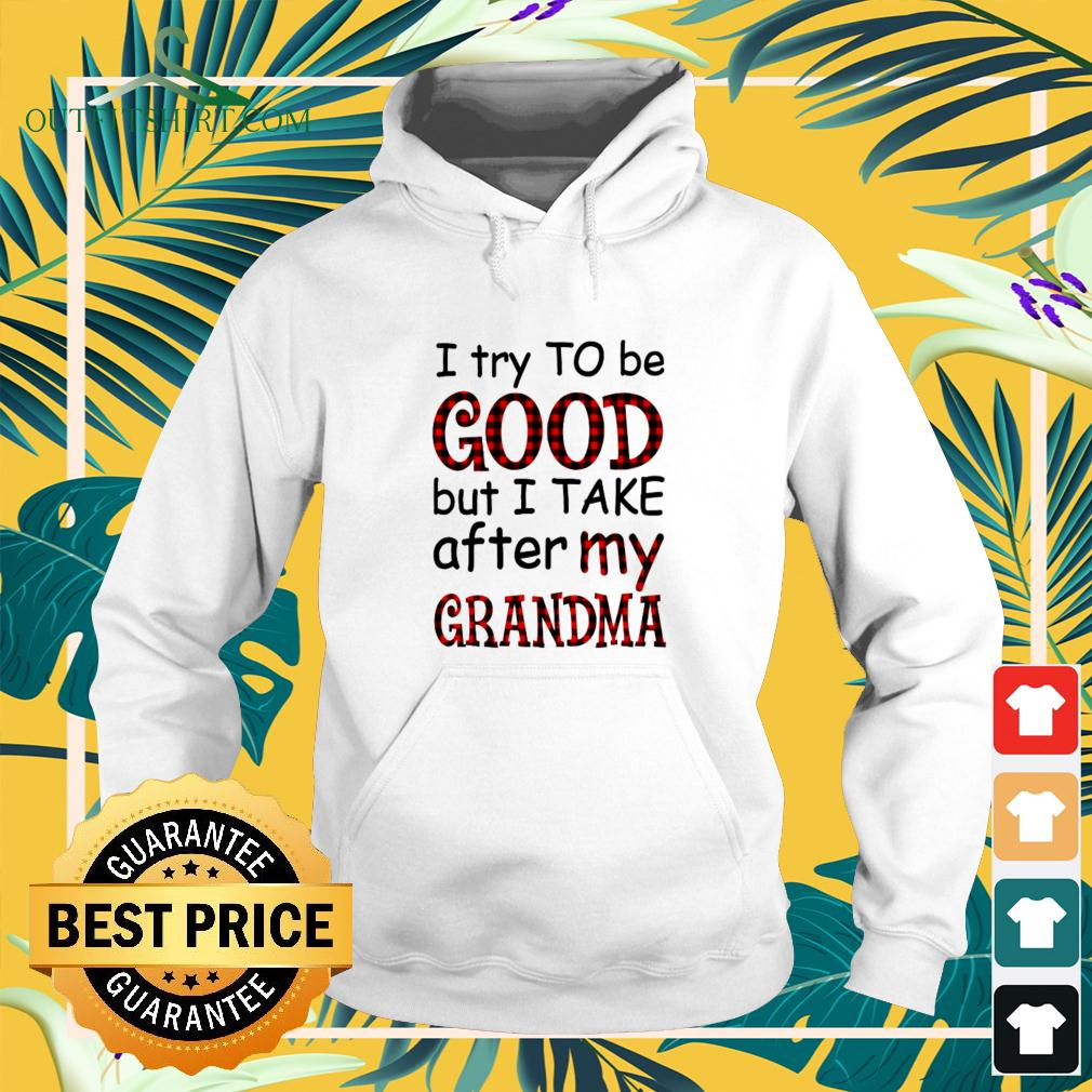 I try to be good but I take after my grandma hoodie