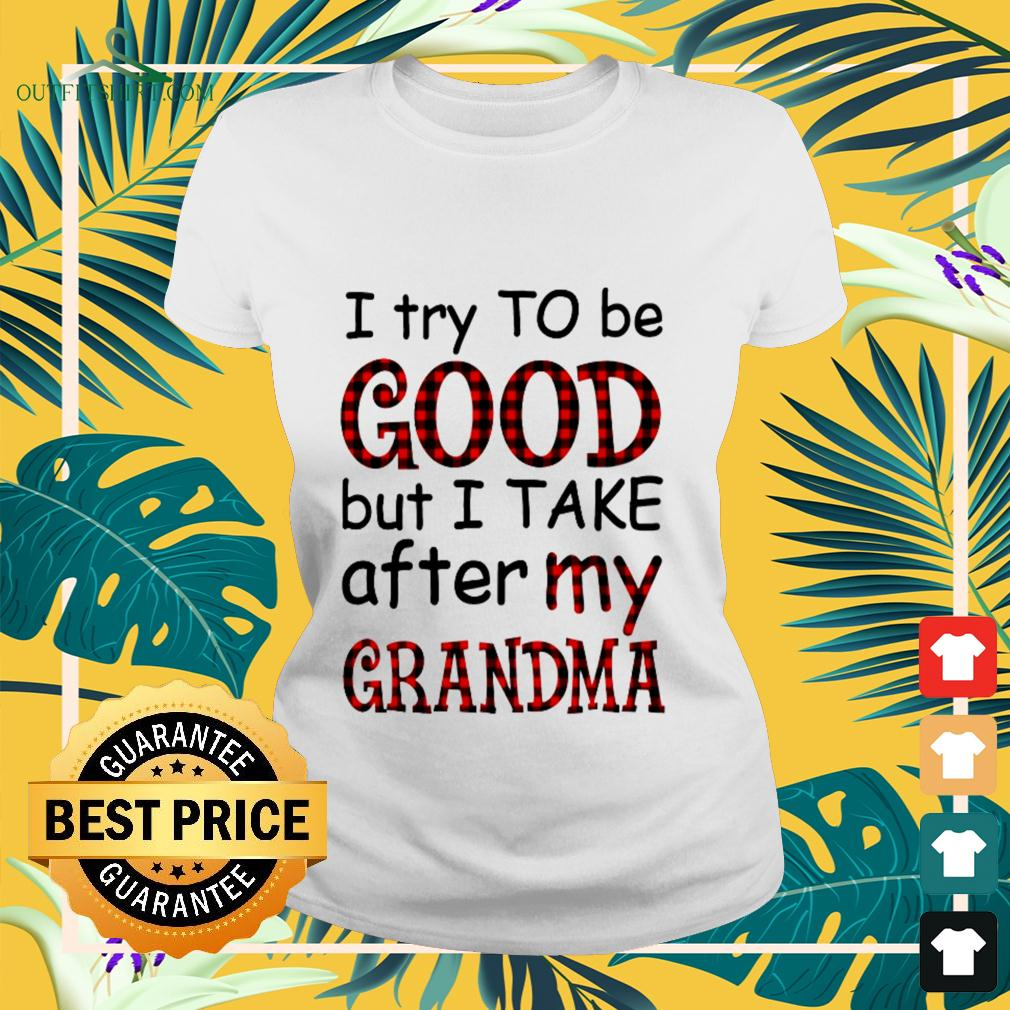I try to be good but I take after my grandma ladies-tee