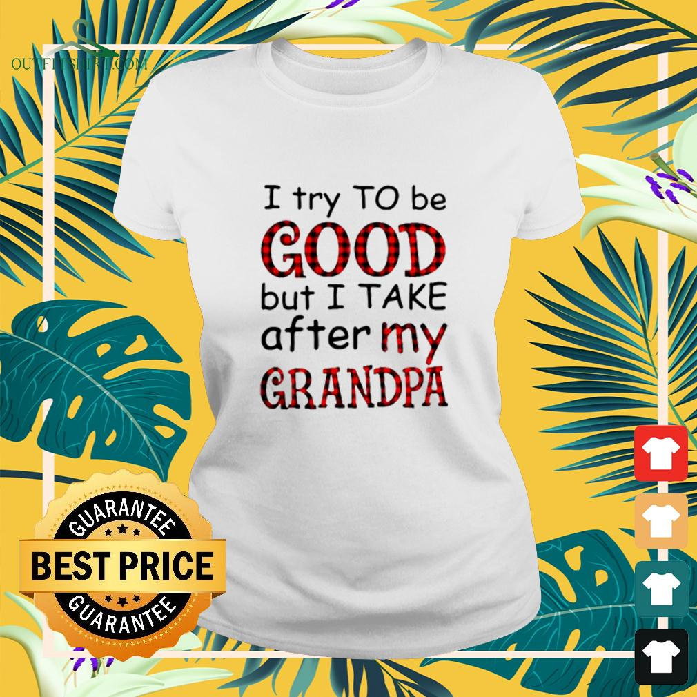 I try to be good but I take after my grandpa ladies-tee