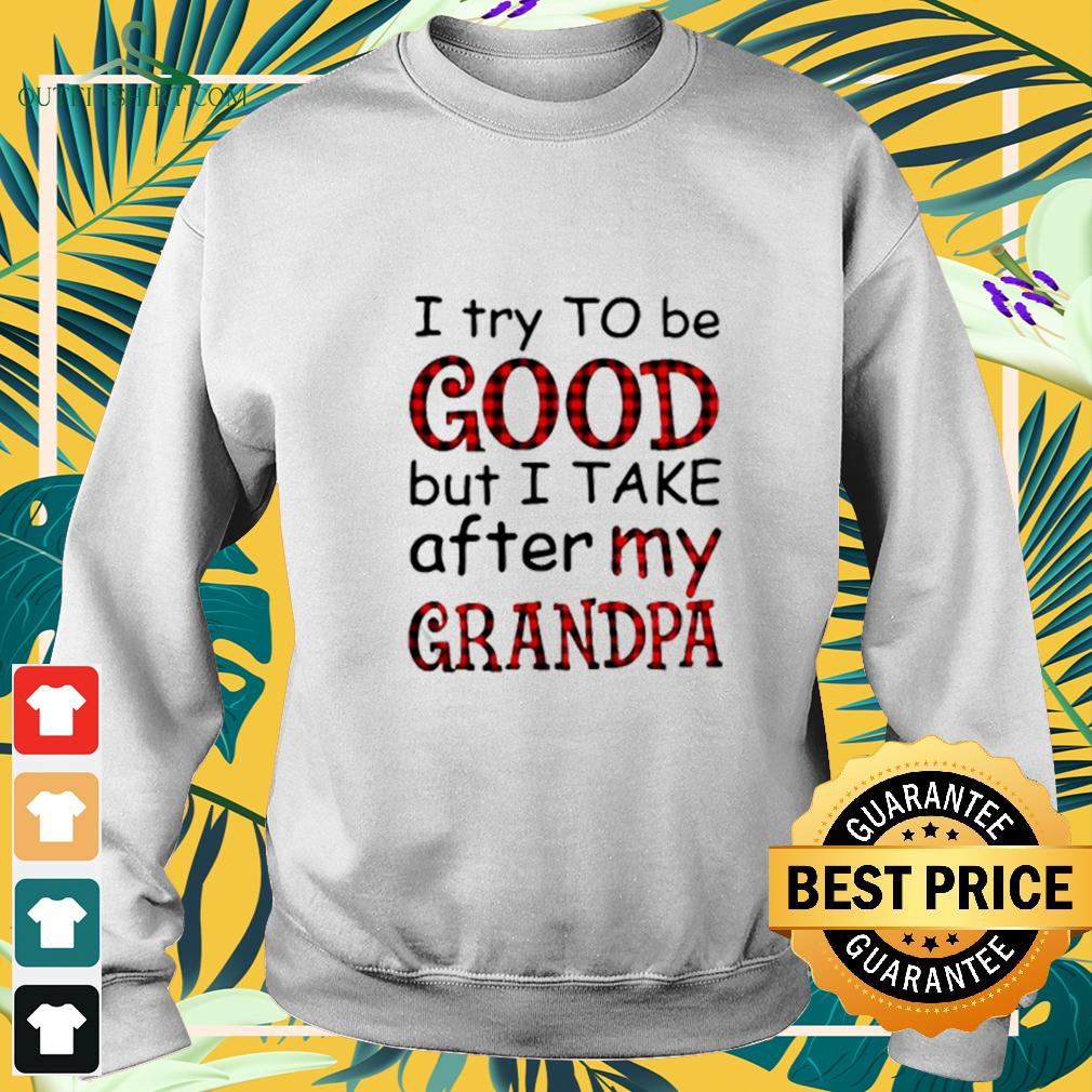 I try to be good but I take after my grandpa sweater