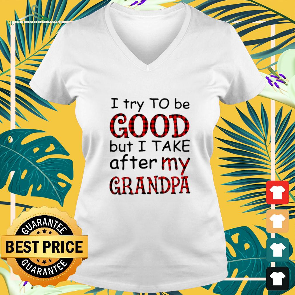 I try to be good but I take after my grandpa v-neck t-shirt