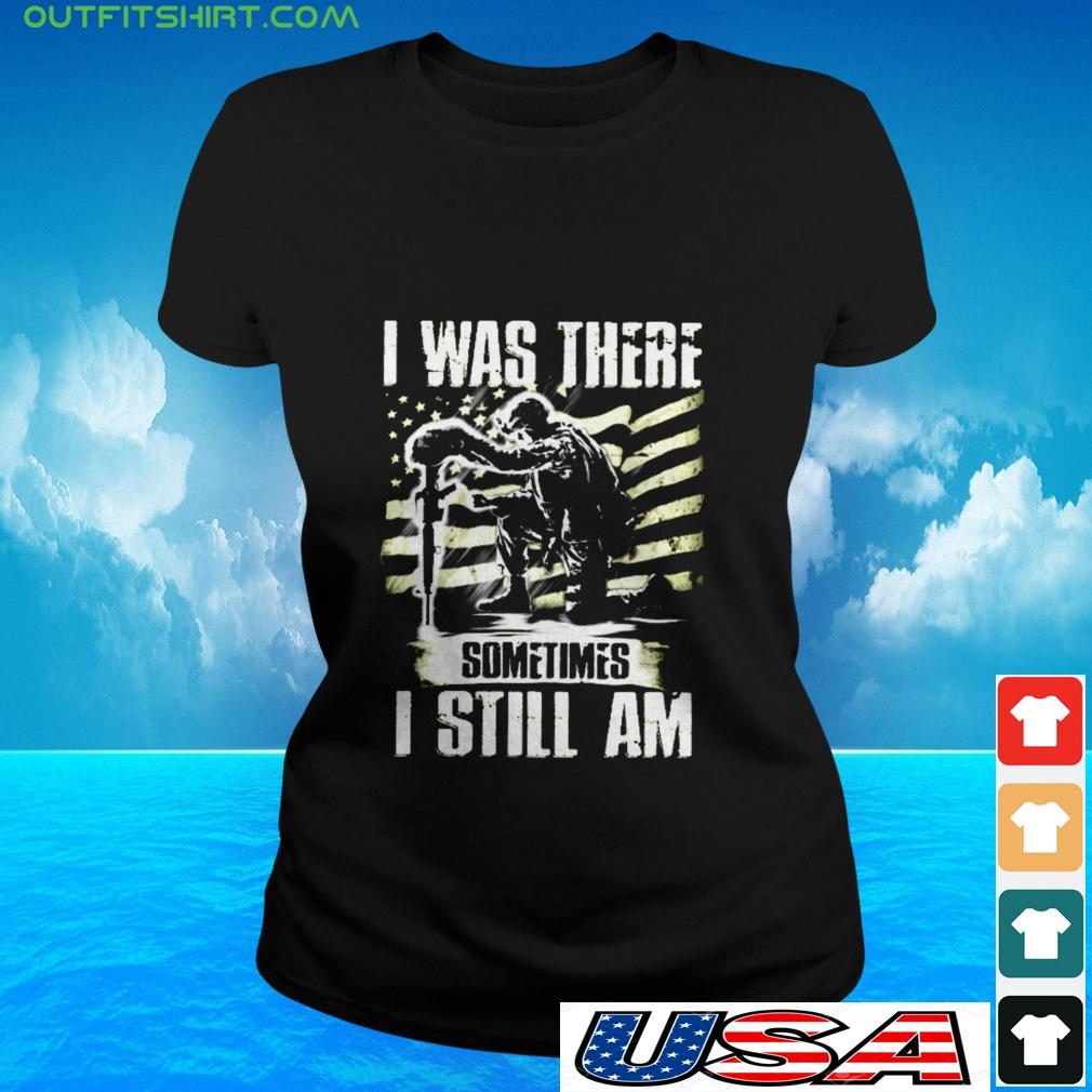 I was there sometimes I still am ladies-tee