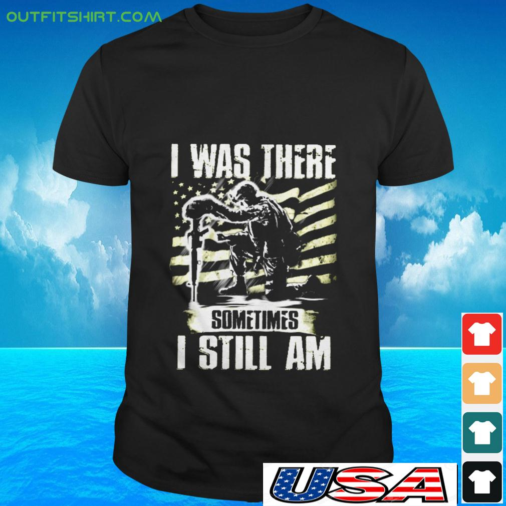 I was there sometimes I still am t-shirt