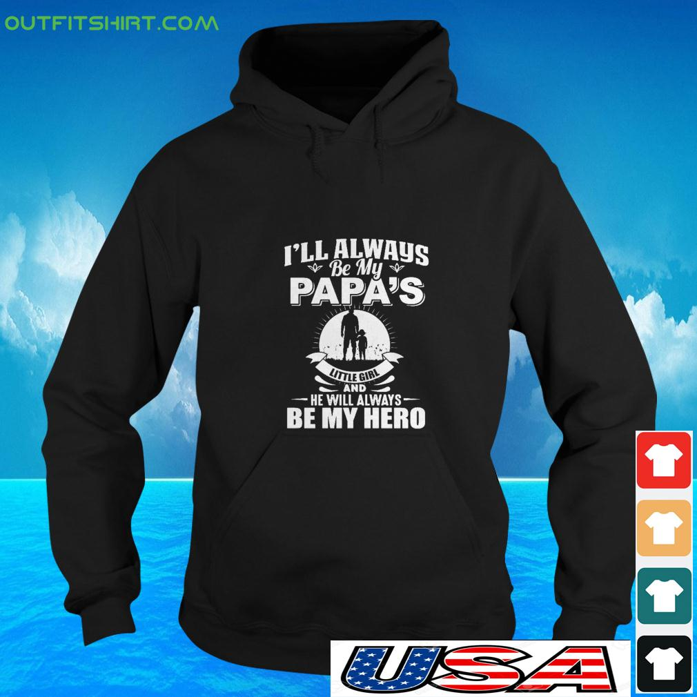 I'll always be my papa's little girl and he will always be my hero hoodie