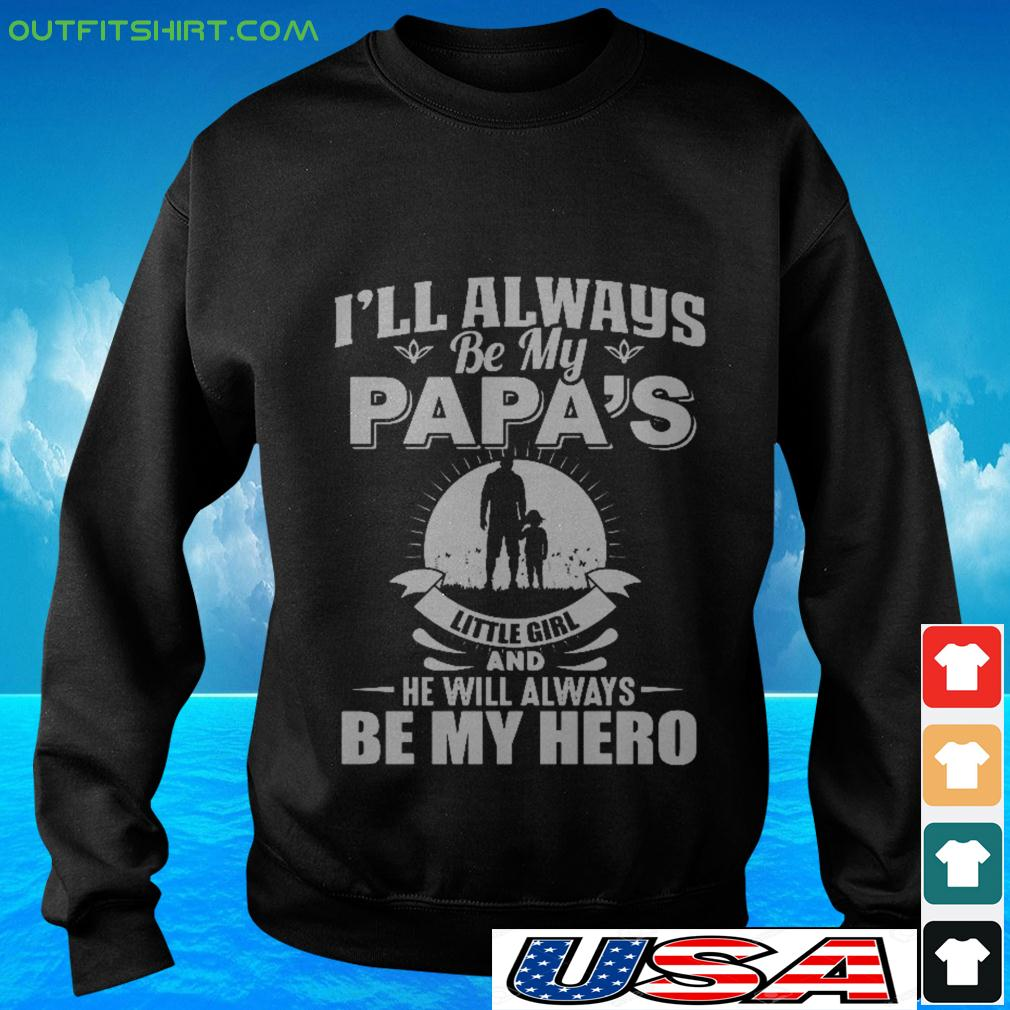 I'll always be my papa's little girl and he will always be my hero sweater