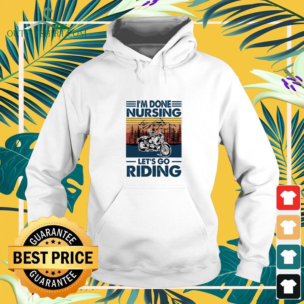 I'm done nursing let's go riding hoodie