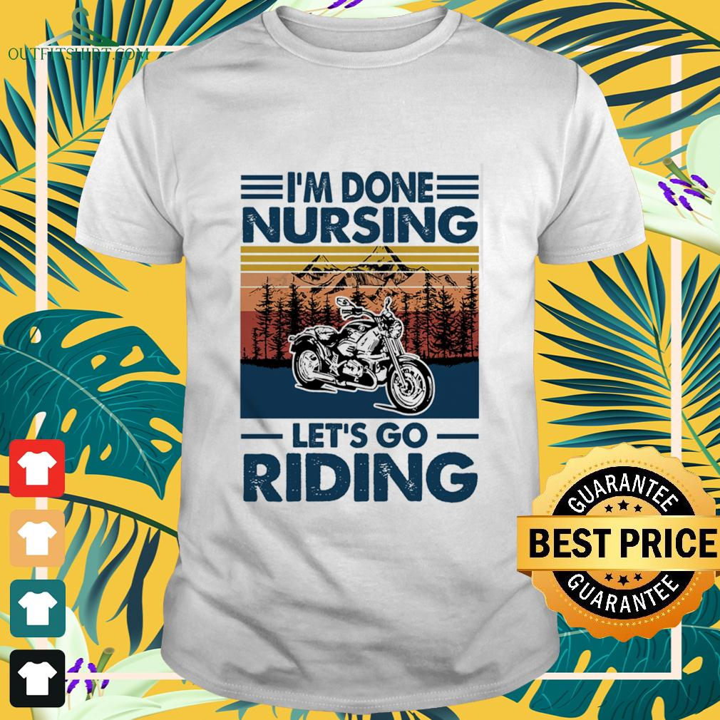 I'm done nursing let's go riding t-shirt