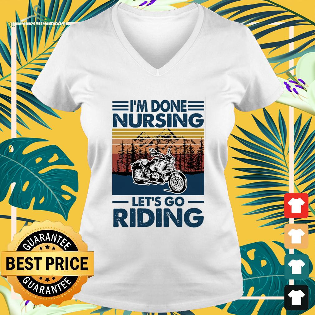 I'm done nursing let's go riding v-neck t-shirt