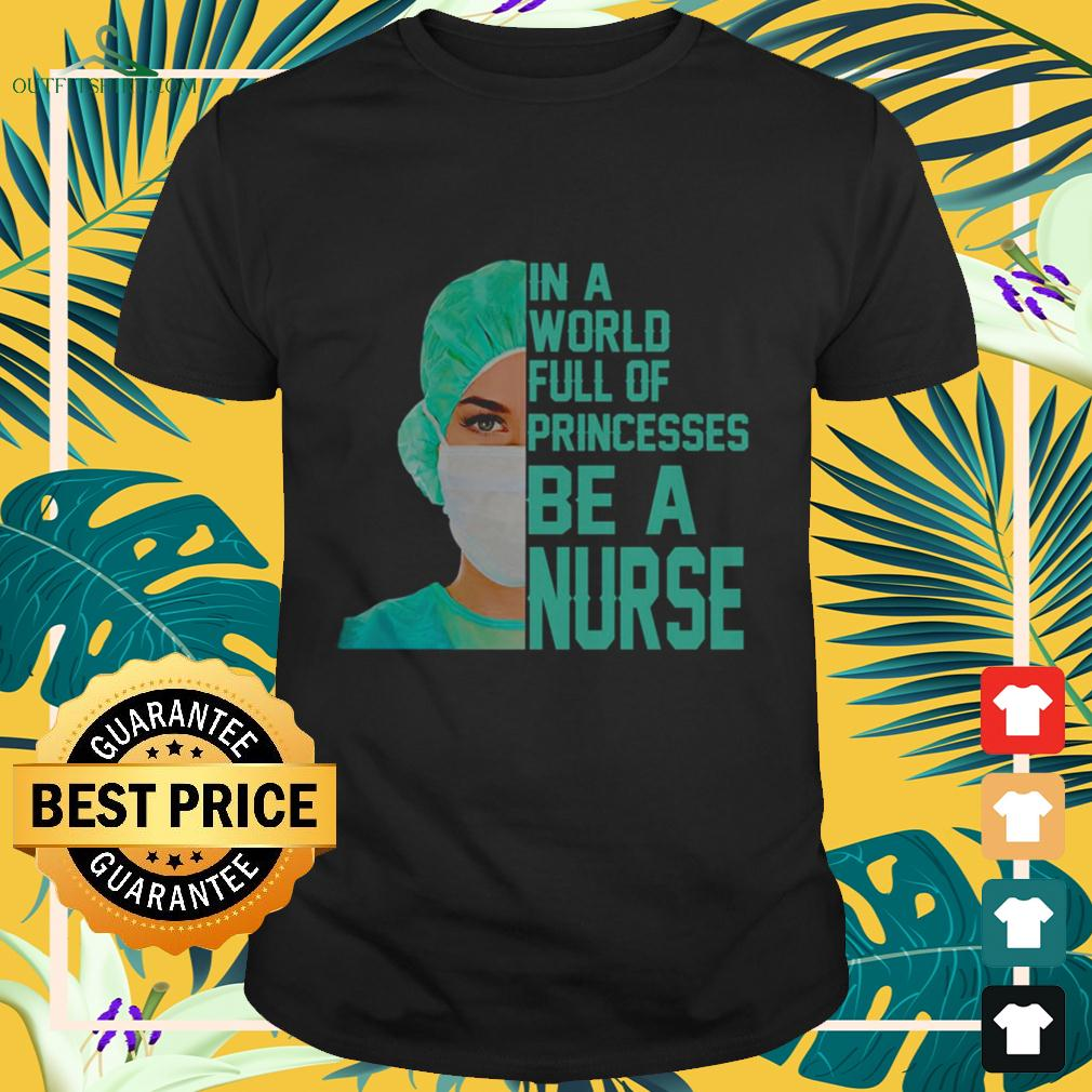 In a world full of princesses be a nurse t-shirt