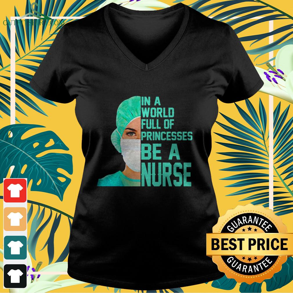 In a world full of princesses be a nurse v-neck t-shirt