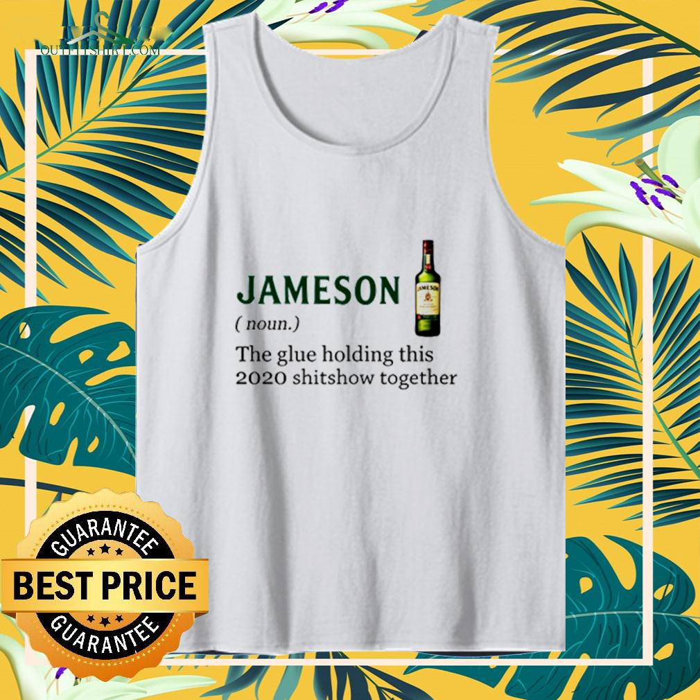 Jameson the glue holding this 2020 shitshow together tanktop