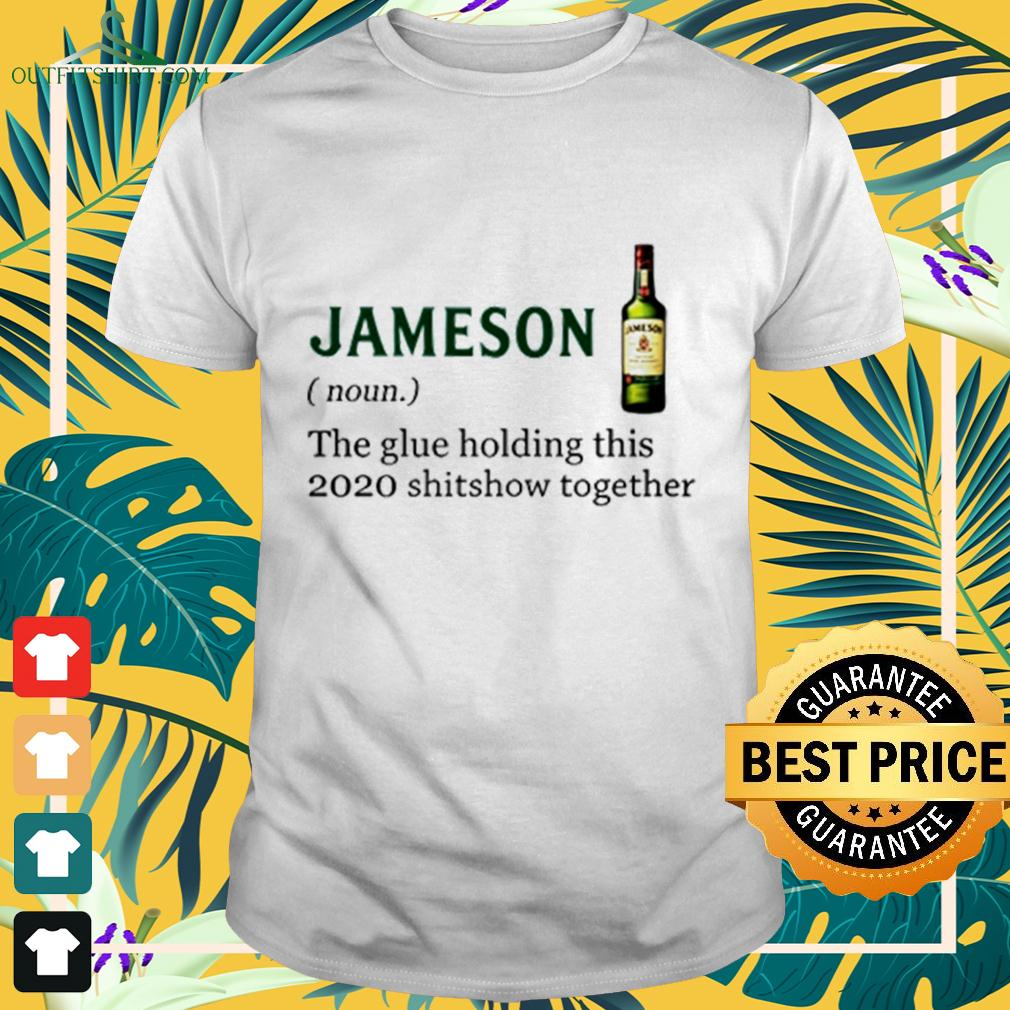 Jameson the glue holding this 2020 shitshow together t-shirt