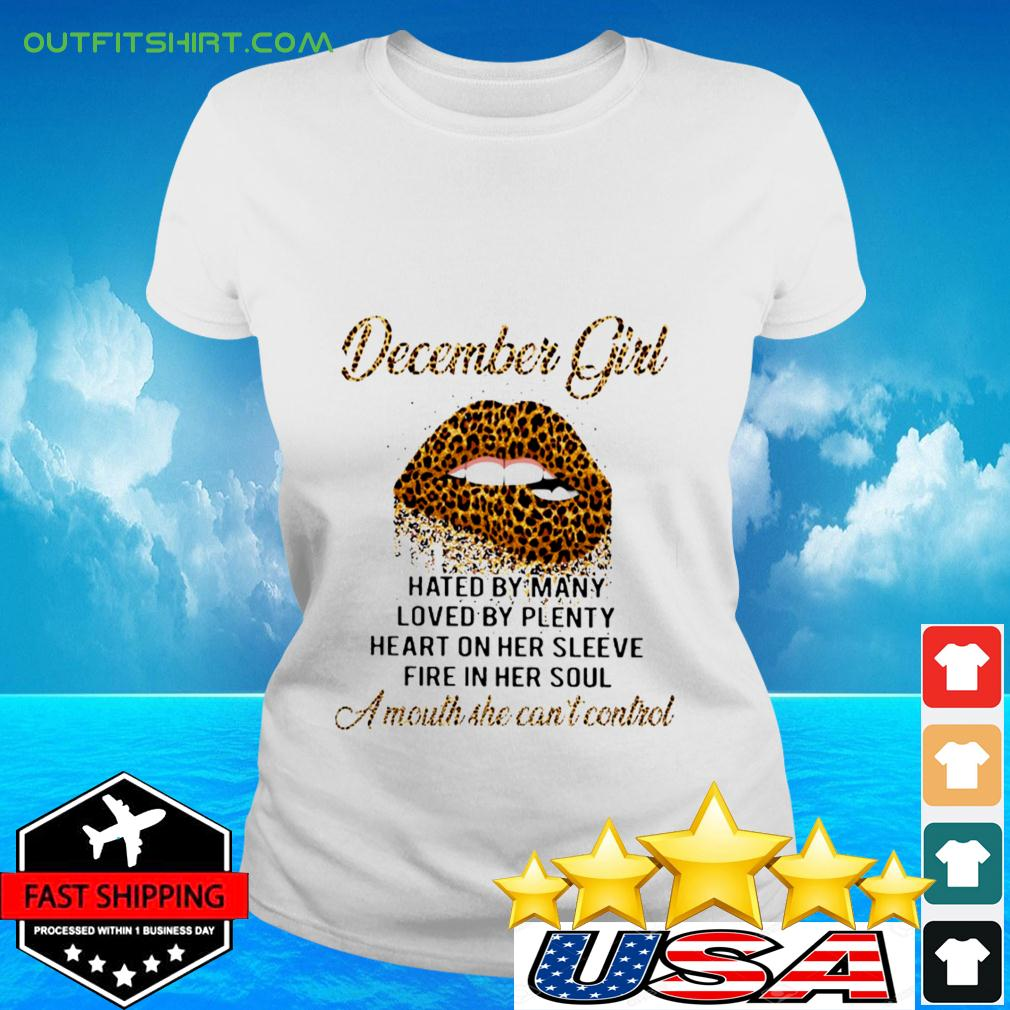 Lip Leopard December Girl Hated By Many Loved By Plenty Heart On Her Sleeve Fire In Her Soul A Mout ladies-tee