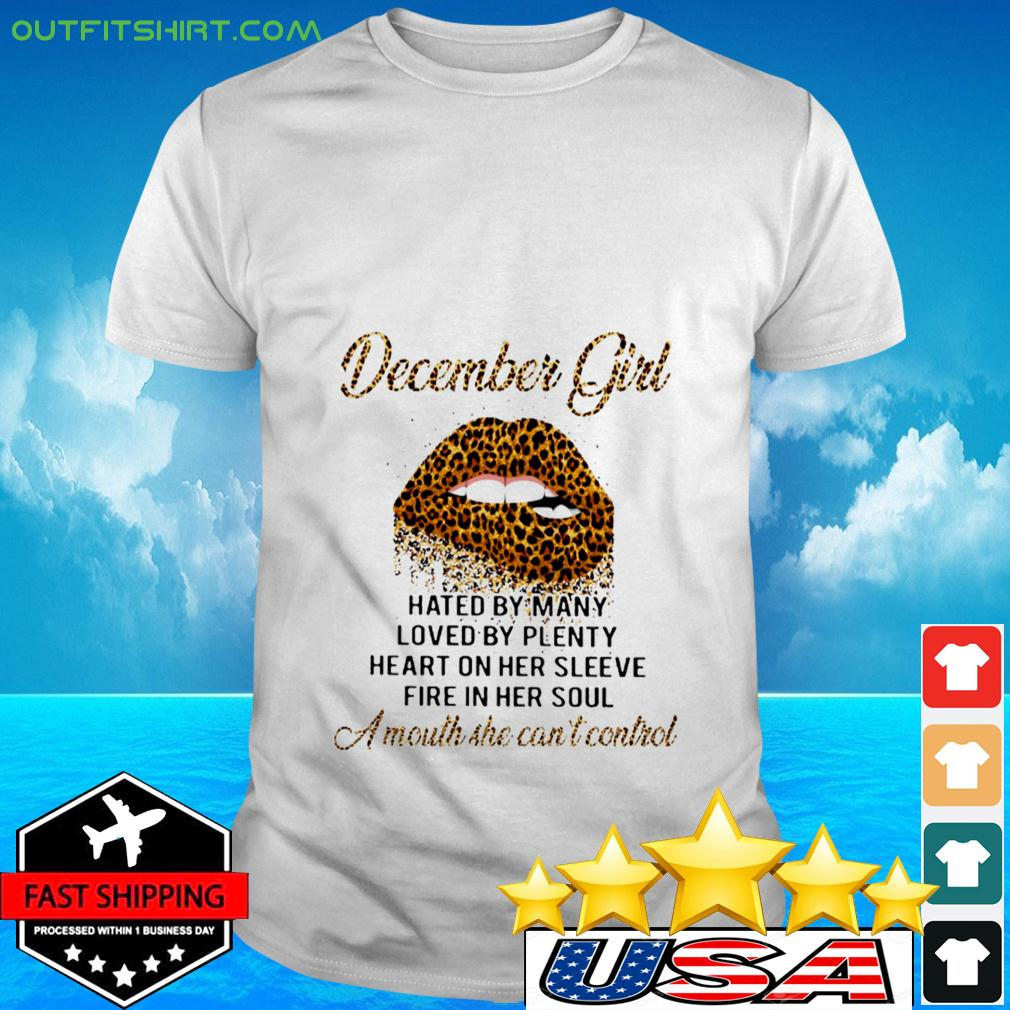Lip Leopard December Girl Hated By Many Loved By Plenty Heart On Her Sleeve Fire In Her Soul A Mout t-shirt