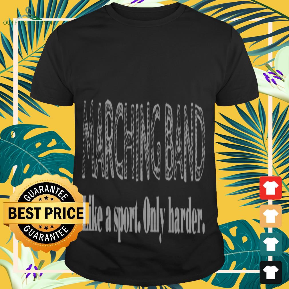 Marching band like a sport only harder shirt