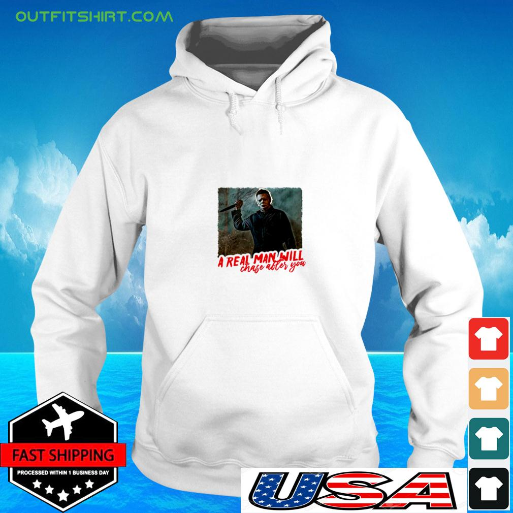 Michael Myers a real man will chase after you hoodie