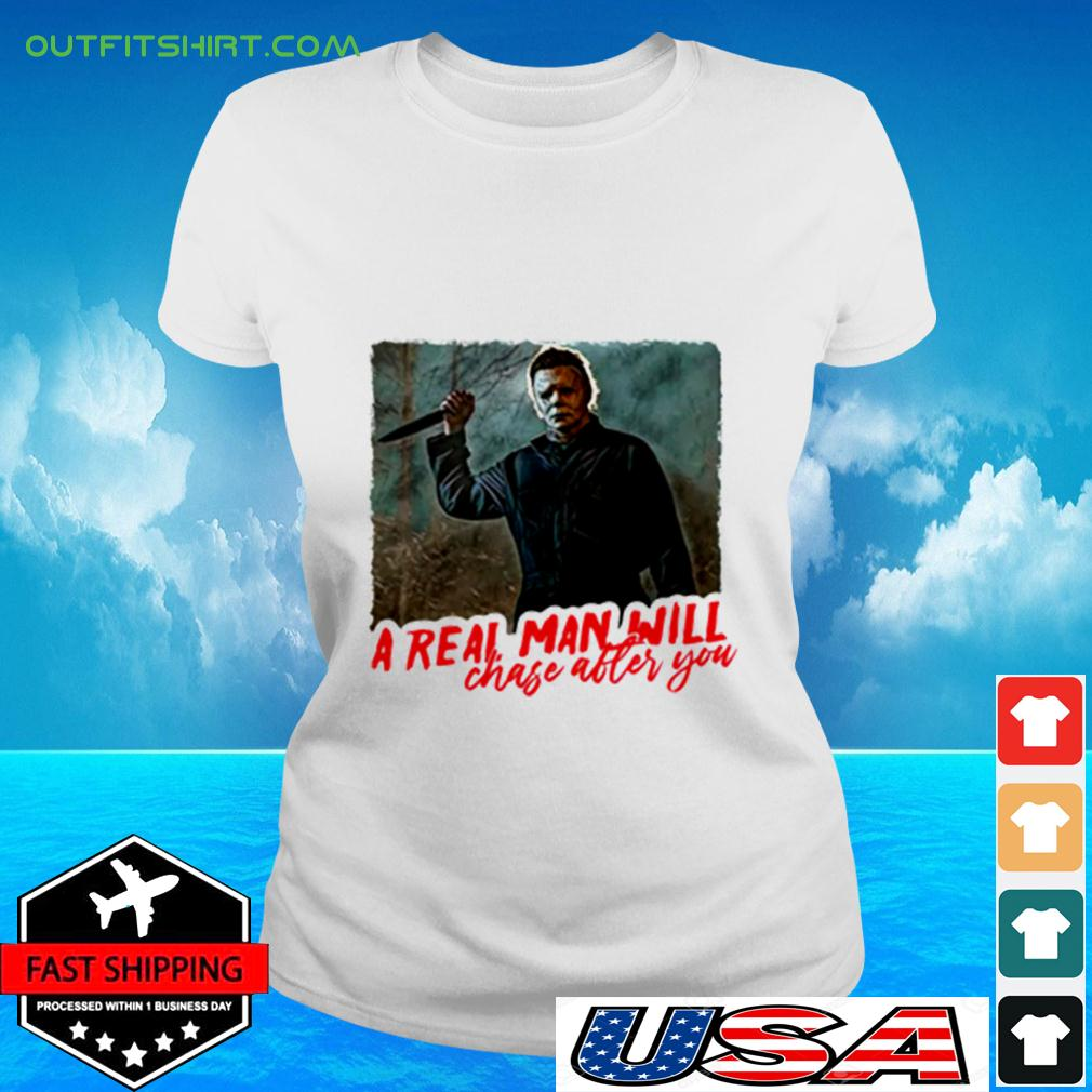 Michael Myers a real man will chase after you ladies-tee