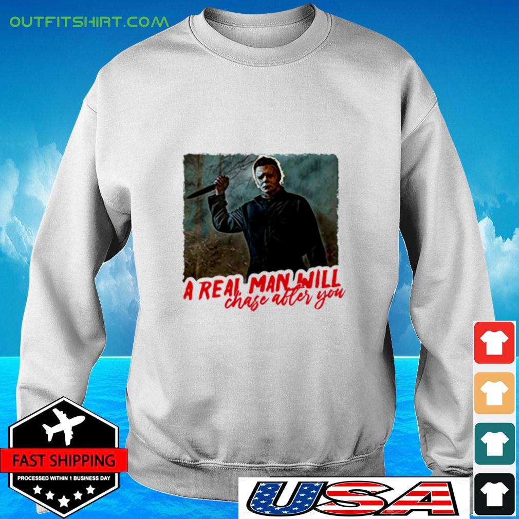 Michael Myers a real man will chase after you sweater