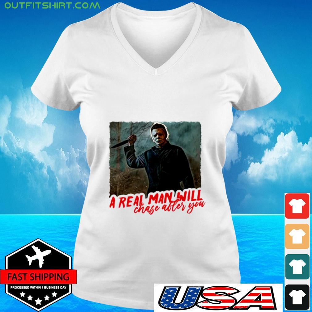 Michael Myers a real man will chase after you v-neck t-shirt
