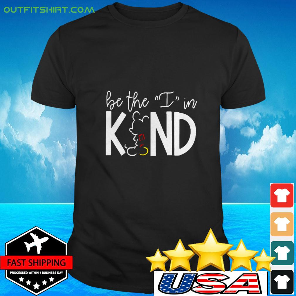 Mickey Mouse Be The I In Kind t-shirt