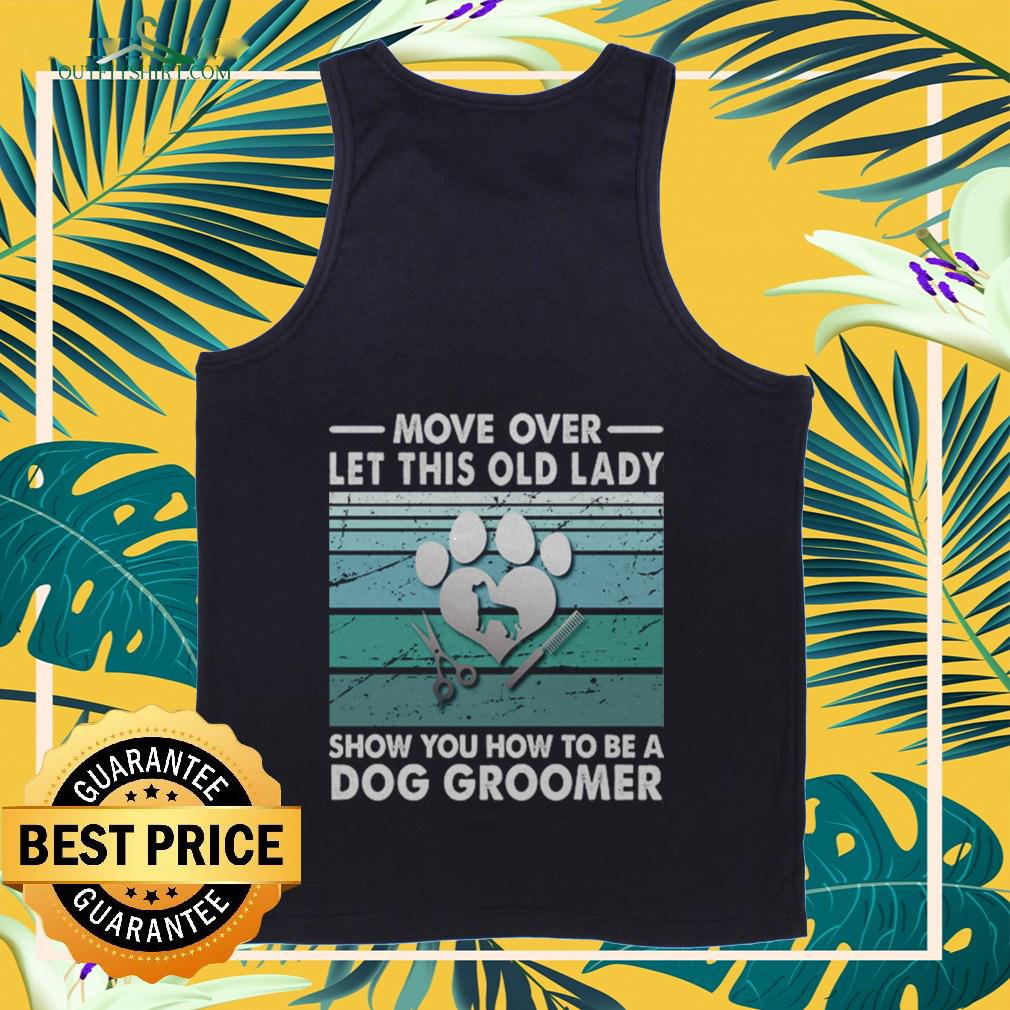 Move over let this old lady show you how to be a dog groomer tanktop