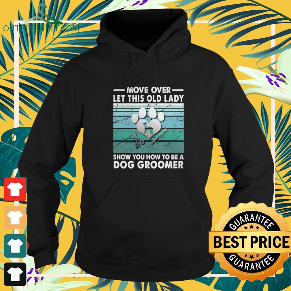 Move over let this old lady show you how to be a dog groomer hoodie