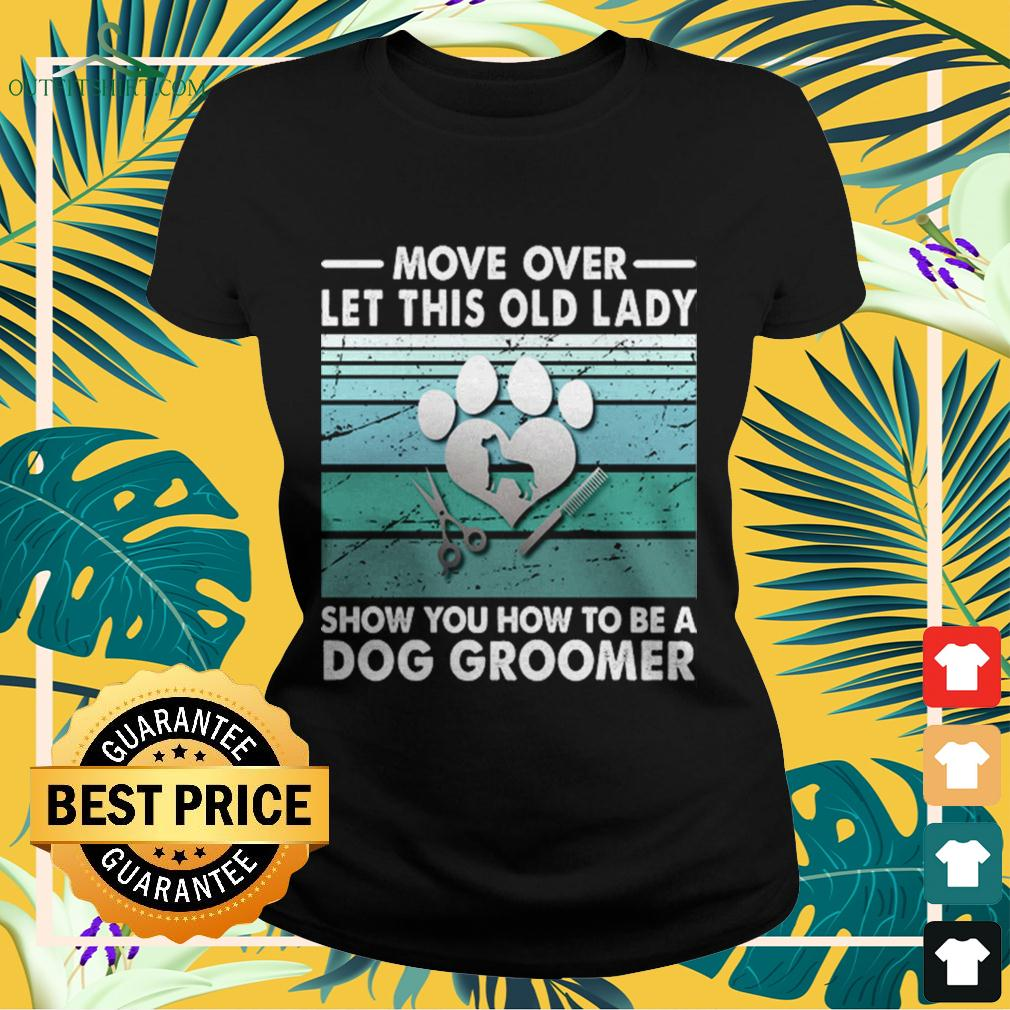 Move over let this old lady show you how to be a dog groomer ladies-tee