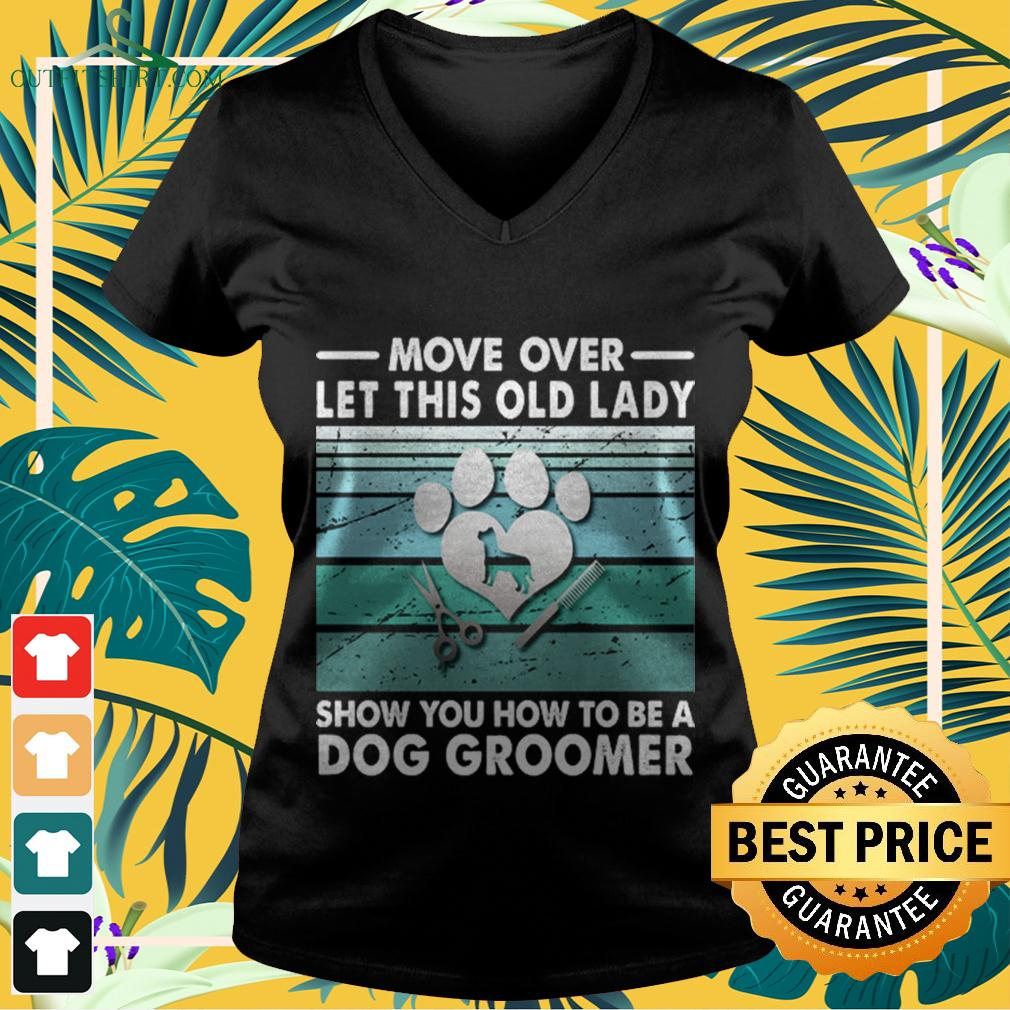 Move over let this old lady show you how to be a dog groomer v-neck t-shirt