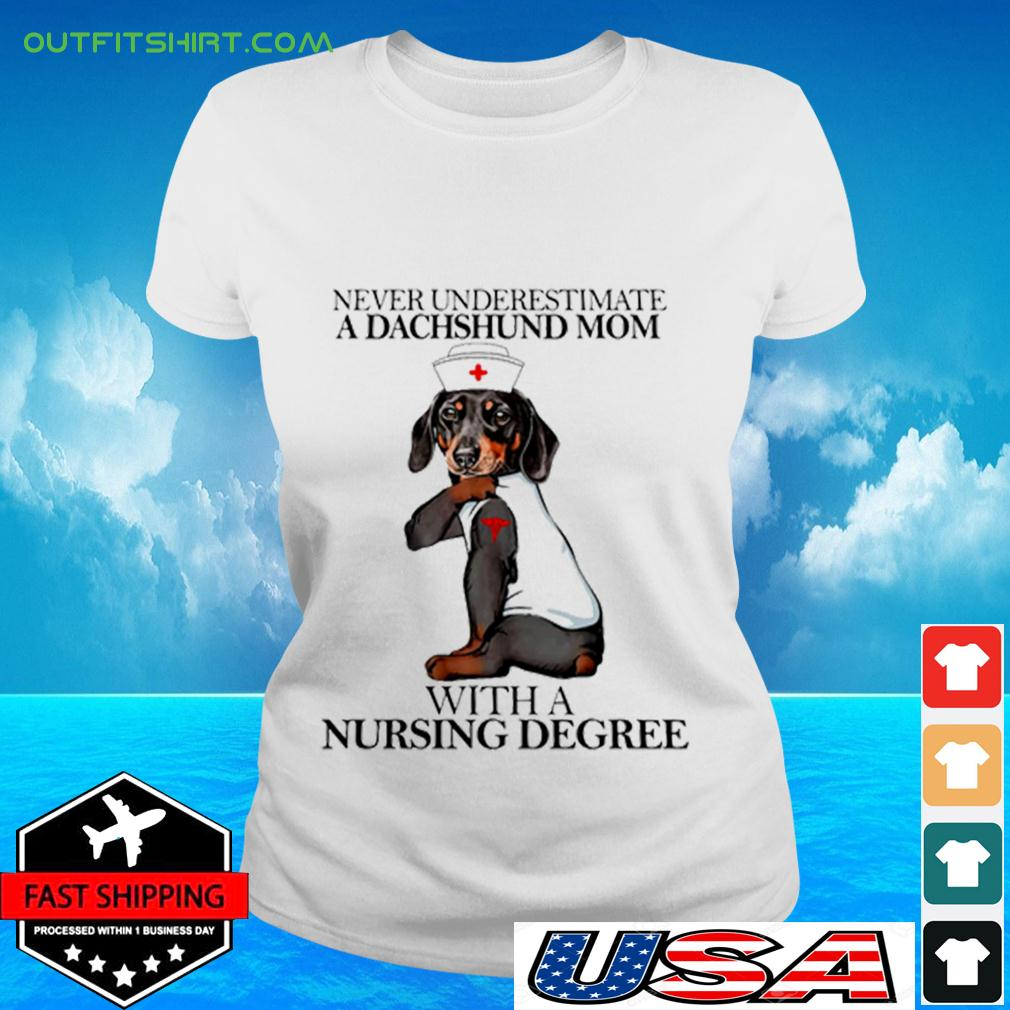 Never Underestimate A Dachshund Mom With A Nursing Degree ladies-tee